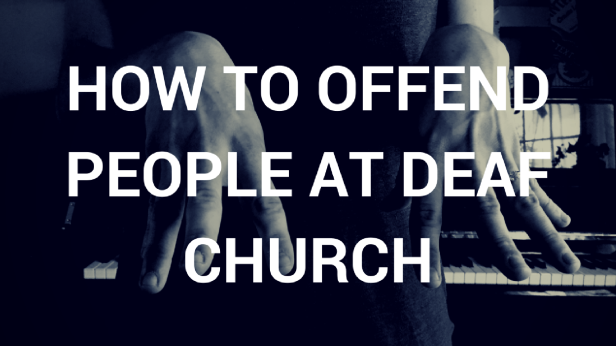 How to Offend People at Deaf Church.png